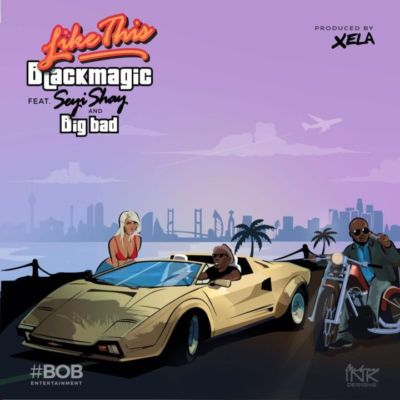 BlackMagic-Like-This-ft.-Seyi-Shay-Big-Bad-ART.jpg